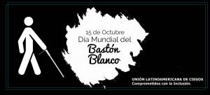 15 de octubre Día Internacional del Bastón Blanco